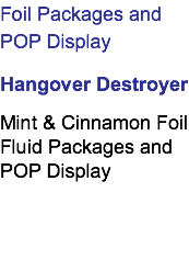 Foil Packages and POP Display Hangover Destroyer Mint & Cinnamon Foil Fluid Packages and POP Display